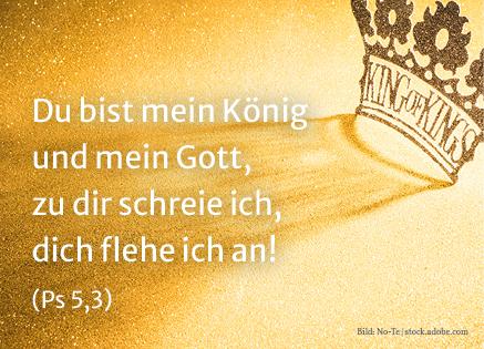 Du bist mein König und mein Gott, zu dir schreie ich, dich flehe ich an! (Ps 5,3) - Krone als Symbol für Christkönig